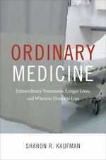 Ordinary Medicine : Extraordinary Treatments, Longer Lives, and the Quandary ...