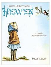 Twenty-Six Letters To Heaven: A Catholic Preschool Curriculum: By Sarah V. Park
