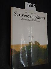 Marco Goldin SCRIVERE DI PITTURA artisti italiani del Novecento (74 E 1)