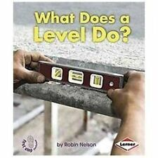 What Does a Level Do? (First Step Nonfiction: Tools at Work)