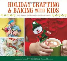 Holiday Crafting and Baking with Kids: Gifts, Swee
