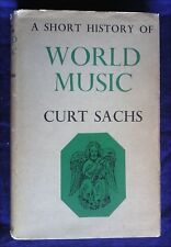 A SHORT HISTORY OF WORLD MUSIC by Curt Sachs (Dennis Dobson HB, 1963)