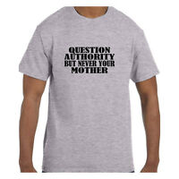 Funny Humor Tshirt Question Authority But Never Your Mother Short or Long Sleeve