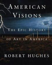 American Visions : The Epic History of Art in America by Robert Hughes (1997,...