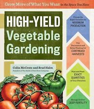 High-Yield Vegetable Gardening: Grow More of What You Want in the Space You Hav