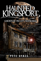 Haunted Kingsport: Ghosts of Tri-City Tennessee [Haunted America] [TN]