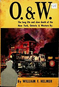 DR64 O.&W. THE LONG LIFE AND SLOW DEATH OF THE NY, ONTARIO & WESTERN RAILWAY