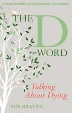 D-Word: Talking About Dying, The: A Guide for Relatives, Friends and Carers