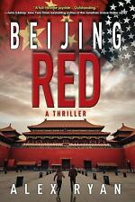 Beijing Red : A Nick Foley Thriller by Alex Ryan 1st Ed (2016, Hardcover)