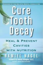 Cure Tooth Decay : Heal and Prevent Cavities with Nutrition First Edition Ramiel