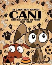 Cani Libro Da Colorare Per Adulti ( in Caratteri Grandi ) (Paperback or Softback