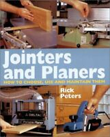 Jointers and Planers: How to Choose, Use and Maintain Them by Peters, Rick