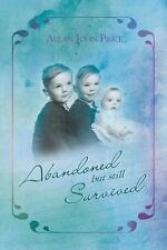 Abandoned but Still Survived by Allan John Price (2013, Paperback)