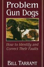 Problem Gun Dogs: How to Identify and Correct Their Faults