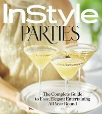 InStyle Parties: The Complete Guide to Easy, Elegant Entertaining All Year Ro...