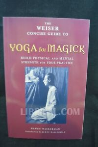 Weiser Concise Guide to Yoga for Magick: Build Physical and Mental Strength F...