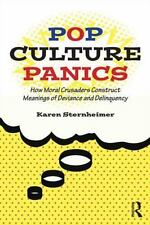 Pop Culture Panics : How Moral Crusaders Construct Meanings of Deviance and...