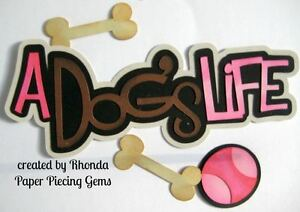 DOG'S LIFE PET GIRL paper piecing title Premade Scrapbook Pags die cut by Rhonda