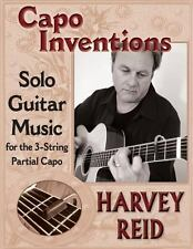 Capo Inventions : Solo Guitar Music for the 3-String Partial Capo by Harvey...