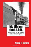 My Life on the L.I.R.R.: Memories of a Steam Locomotive Engineer by Smith, Ma…