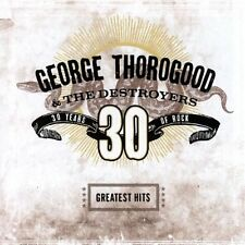 GEORGE THOROGOOD (30 YEARS OF ROCK - GREATEST HITS CD SEALED + FREE POST)