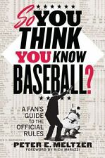 So You Think You Know Baseball?: A Fan's Guide to the Official Rules Meltzer, P