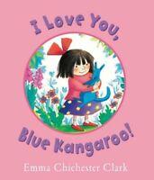 (Good)-I Love You, Blue Kangaroo (Hardcover)-Chichester Clark, Emma-1842704230