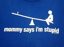 MOMMY SAYS I'M STUPID teeter-totter Now & Zen T shirt lrg tee Psychological Scar
