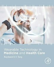 Wearable Technology in Medicine and Health Care, Tong 9780128118108 New-,
