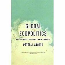 Global Ecopolitics : Crisis, Governance, and Justice by Peter J. Stoett Book