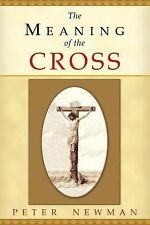 The Meaning of the Cross by Peter Newman (2013, Paperback)
