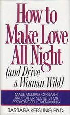 How to Make Love All Night (And Drive a Woman Wild