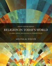 RELIGION IN TODAYS WORLD: GLOBAL ISSUES, SOCIOLOGICAL By Melissa M. Wilcox
