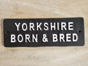 Yorkshire Born & Bred Cast Iron Antique Style Wall Mounted White Plaque / Sign