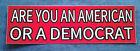 ARE YOU AN AMERICAN OR A DEMOCRAT Anti-Biden Bumper Sticker