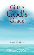 Gifts of God's Grace : Living A Life of Prayer by Michael Briese (2007,...