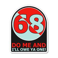 "68 Do Me 69 Funny Rude Joke car bumper sticker decal 4"" x 4"""