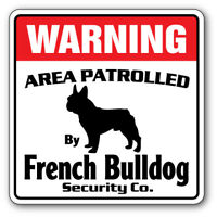 FRENCH BULLDOG Security Decal Area Patrolled pet guard gag funny dog owner breed
