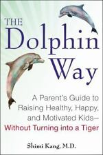 The Dolphin Way : A Parent's Guide to Raising ...Kids By Dr. Shimi Kang