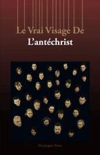 Le Vrai Visage de L?ant�christ by Jacques Prince (2013, Paperback)