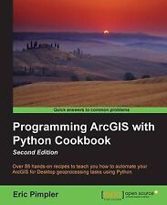 NEW Programming ArcGIS with Python Cookbook - Second Edition by Eric Pimpler