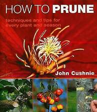 How to Prune: Techniques and Tips for Every Plant and Season, John Cushnie | Har