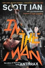 I'm the Man : The Story of That Guy from Anthrax by Scott Ian (2015, Paperback)
