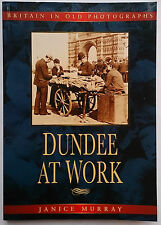 JANICE MURRAY.DUNDEE AT WORK BRITAIN IN OLD PHOTOGRAPHS.S/B 2001 B/W PHOTOS