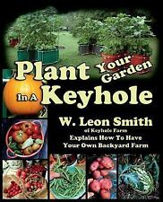 Plant Your Garden in a Keyhole by W. Leon Smith (2015, Paperback)