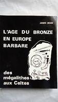 L'âge du Bronze en Europe Barbare.Des Mégalithes aux Celtes.