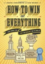 How to Win at Everything: Even Things You Cant or Shouldnt Try to Win At by Da