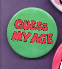 Guess My Age   - Button Badge 1980's