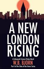 Cities of the Future: A New London Rising : A Cyberpunk Novel by W. B. Bjorn...