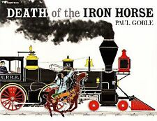 Death of the Iron Horse by Paul Goble (1993, Picture Book, Reprint)